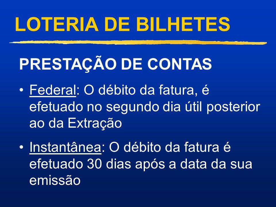 LOTERIA DE BILHETES PRESTAÇÃO DE CONTAS. Federal: O débito da fatura, é efetuado no segundo dia útil posterior ao da Extração.