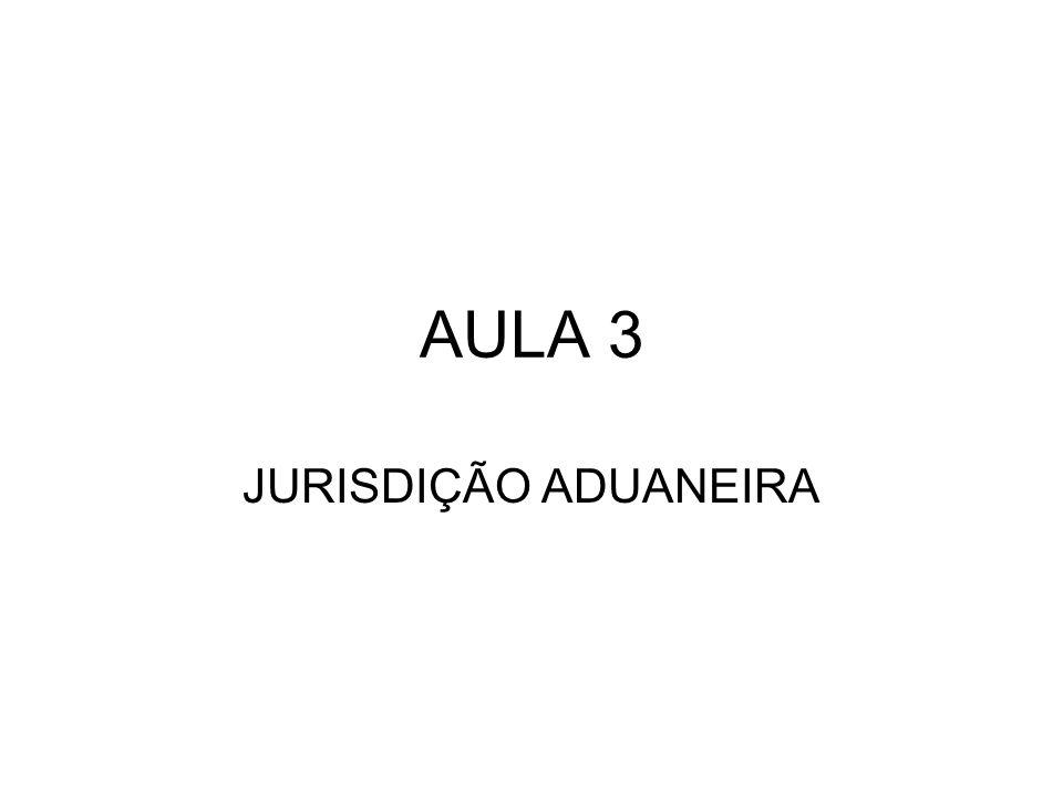 AULA 3 JURISDIÇÃO ADUANEIRA