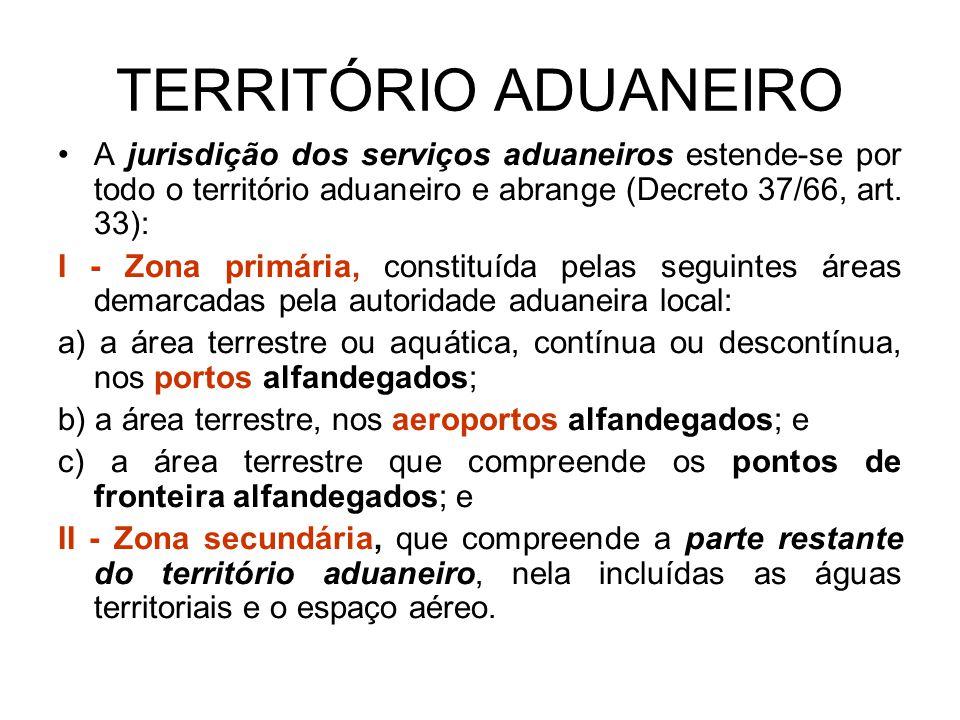 TERRITÓRIO ADUANEIRO A jurisdição dos serviços aduaneiros estende-se por todo o território aduaneiro e abrange (Decreto 37/66, art. 33):