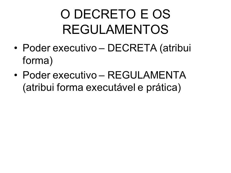 O DECRETO E OS REGULAMENTOS