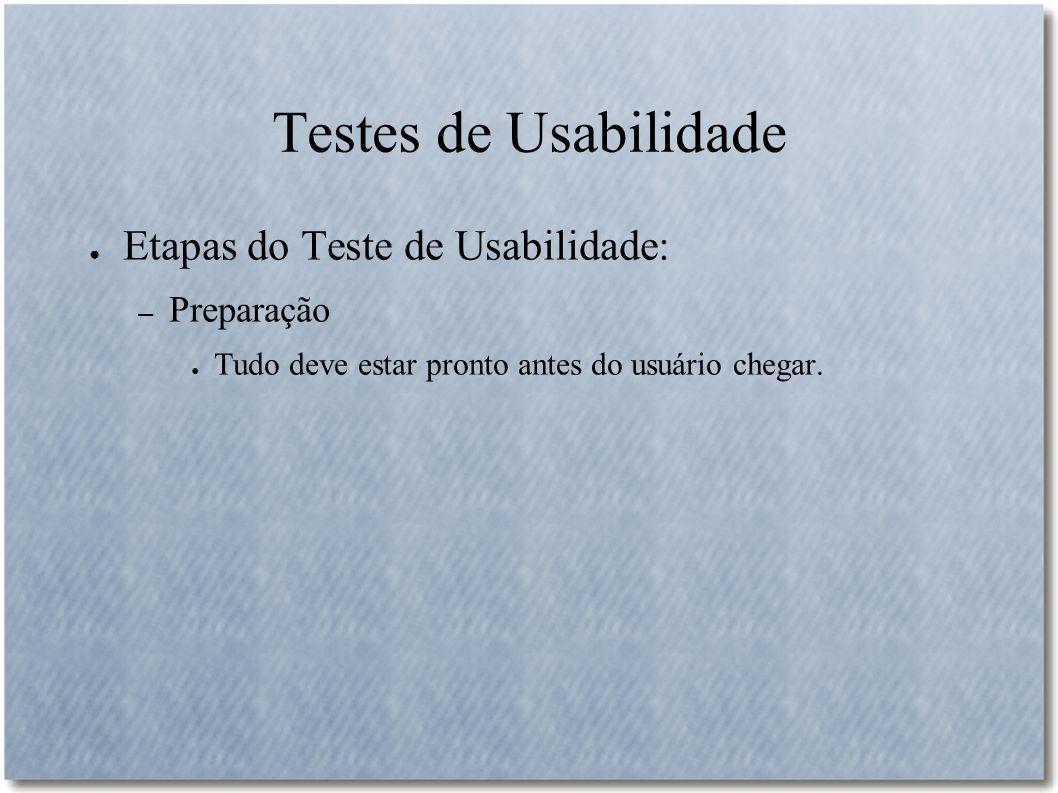 Testes de Usabilidade Etapas do Teste de Usabilidade: Preparação