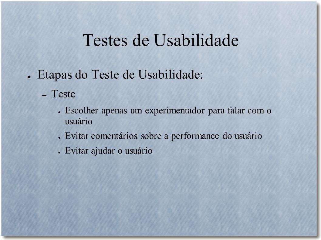 Testes de Usabilidade Etapas do Teste de Usabilidade: Teste