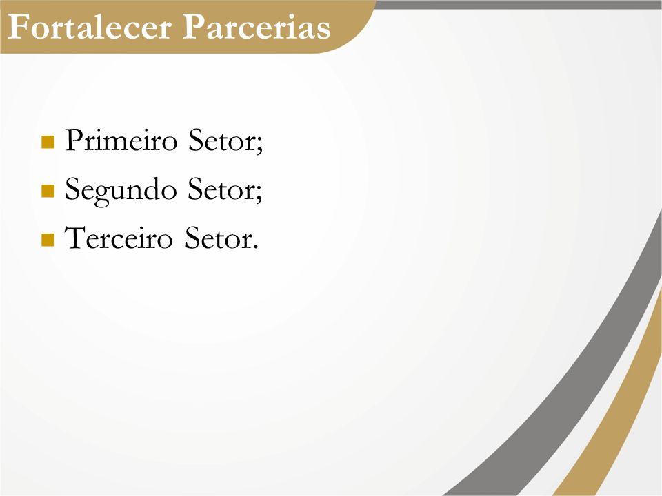 Fortalecer Parcerias Primeiro Setor; Segundo Setor; Terceiro Setor.