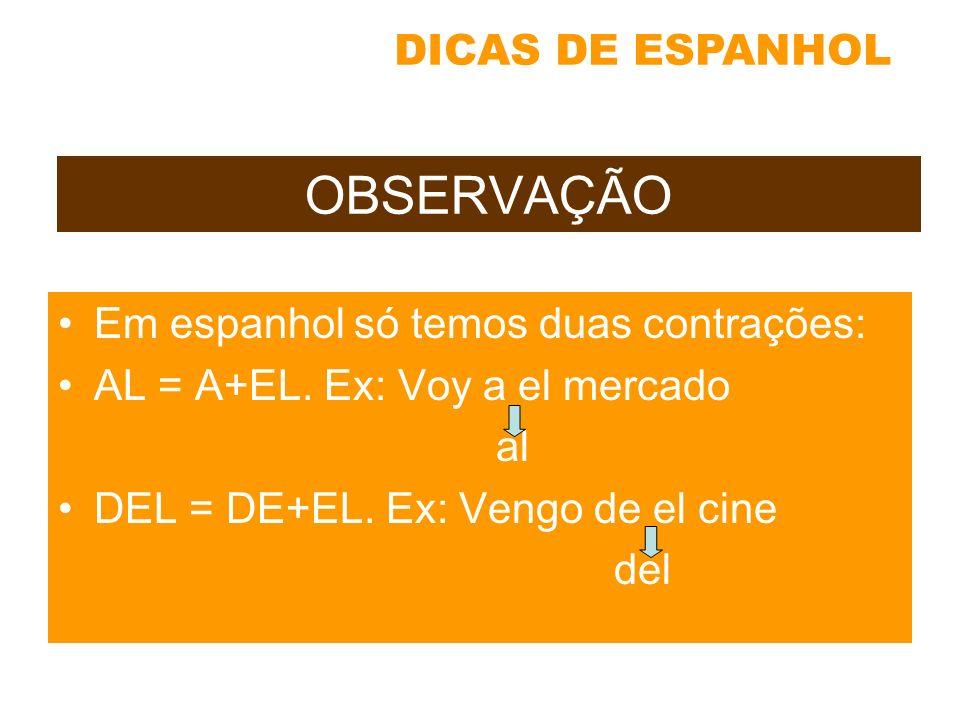OBSERVAÇÃO DICAS DE ESPANHOL Em espanhol só temos duas contrações: