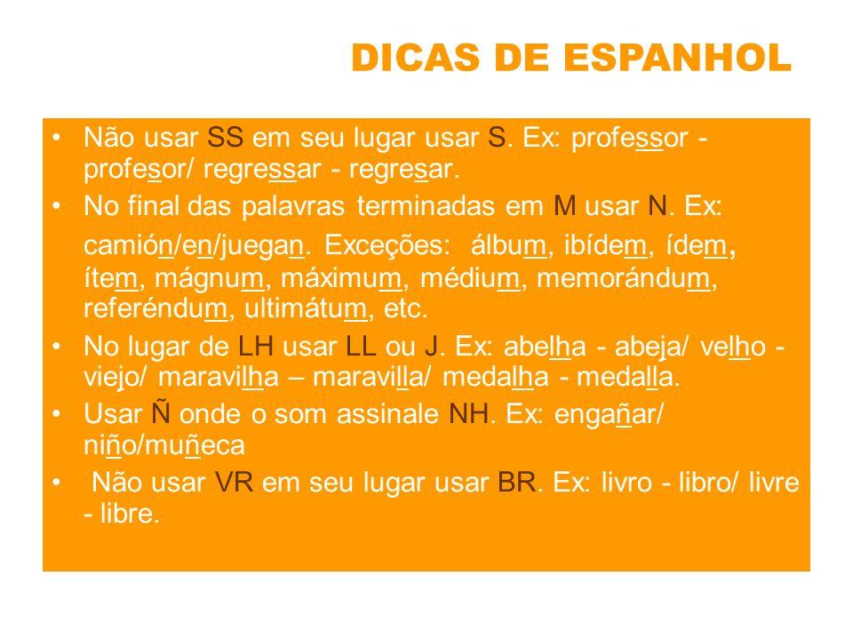 DICAS DE ESPANHOL Não usar SS em seu lugar usar S. Ex: professor -profesor/ regressar - regresar.
