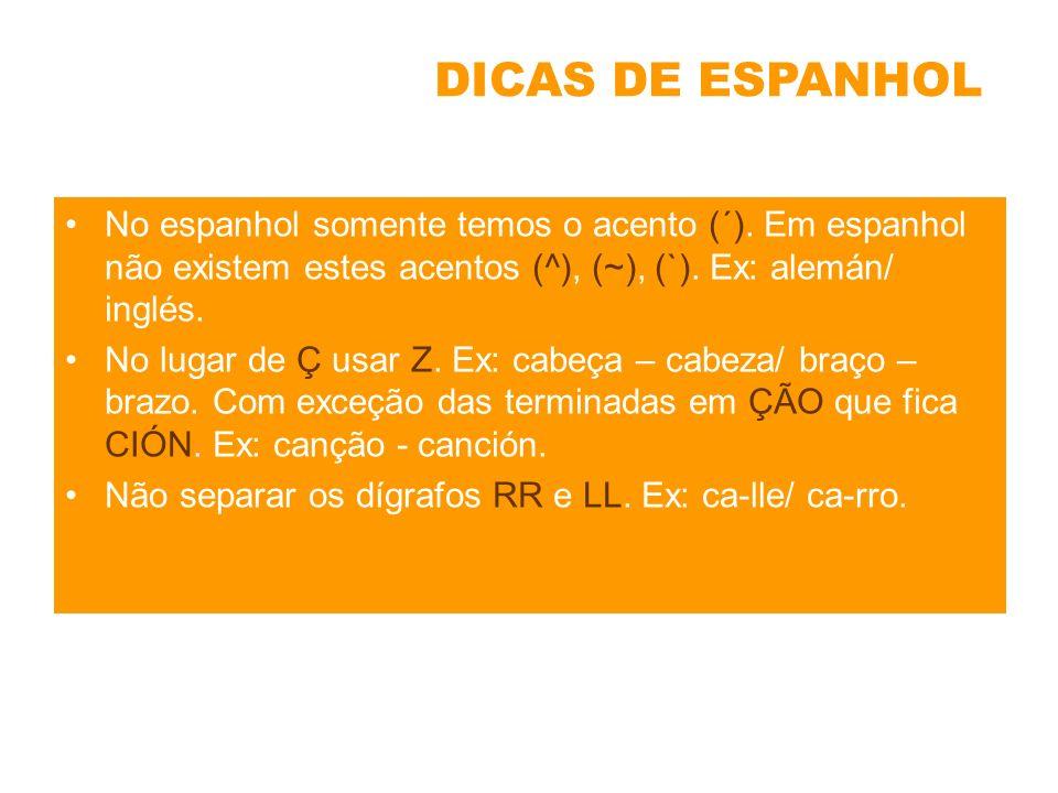 DICAS DE ESPANHOL No espanhol somente temos o acento (´). Em espanhol não existem estes acentos (^), (~), (`). Ex: alemán/ inglés.