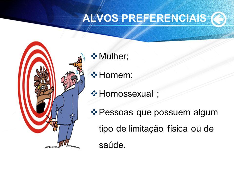 ALVOS PREFERENCIAIS Mulher; Homem; Homossexual ;