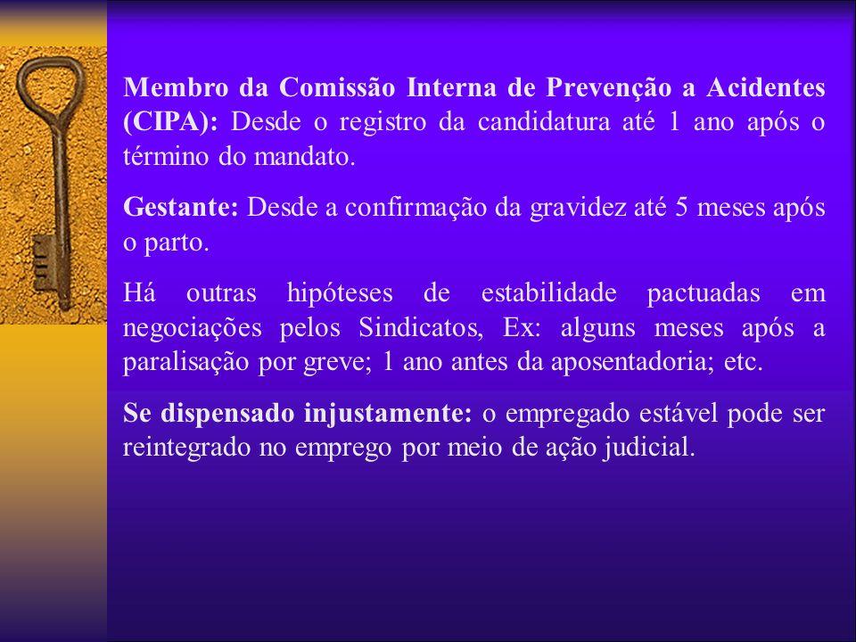 Membro da Comissão Interna de Prevenção a Acidentes (CIPA): Desde o registro da candidatura até 1 ano após o término do mandato.
