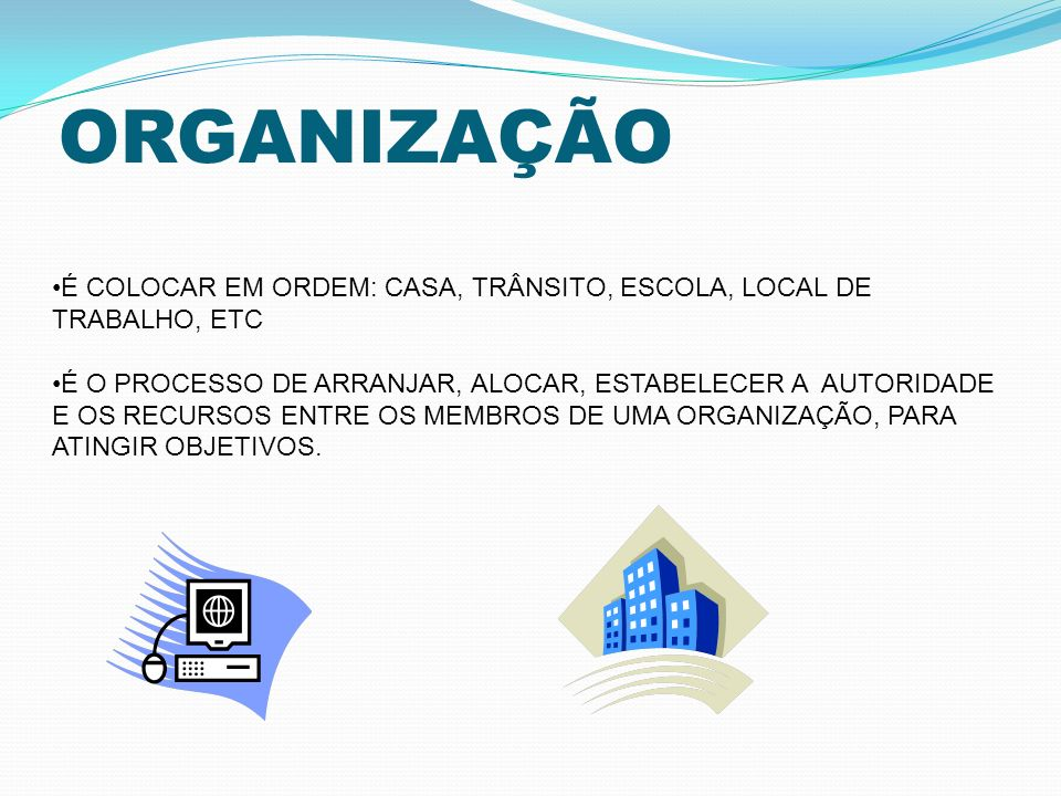 ORGANIZAÇÃO É COLOCAR EM ORDEM: CASA, TRÂNSITO, ESCOLA, LOCAL DE TRABALHO, ETC.