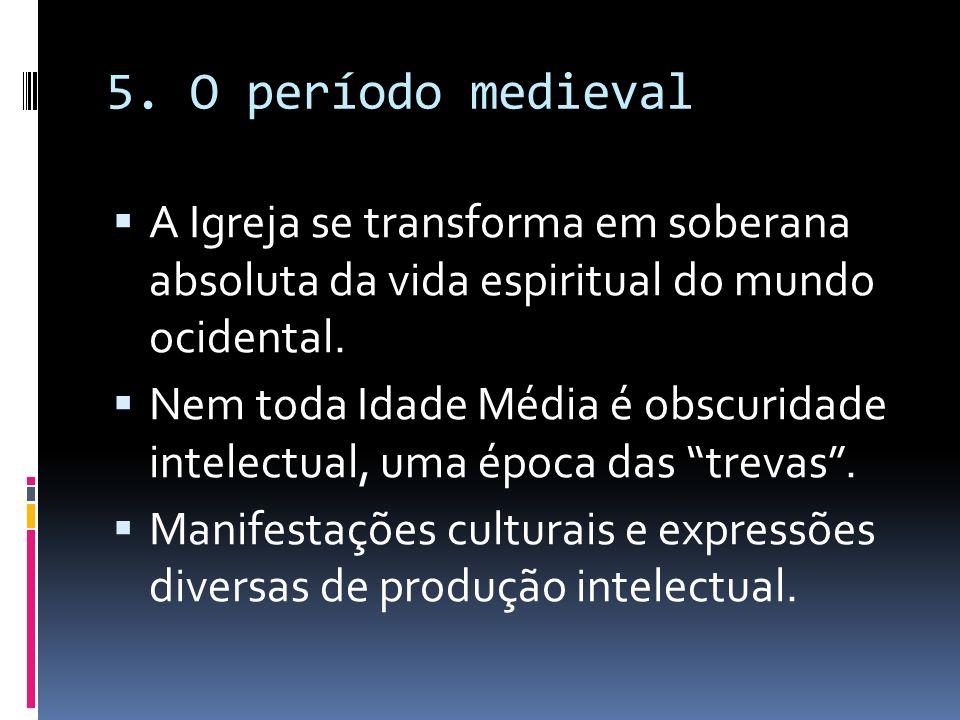 5. O período medieval A Igreja se transforma em soberana absoluta da vida espiritual do mundo ocidental.