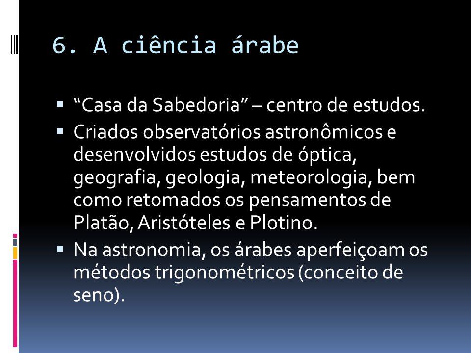 6. A ciência árabe Casa da Sabedoria – centro de estudos.