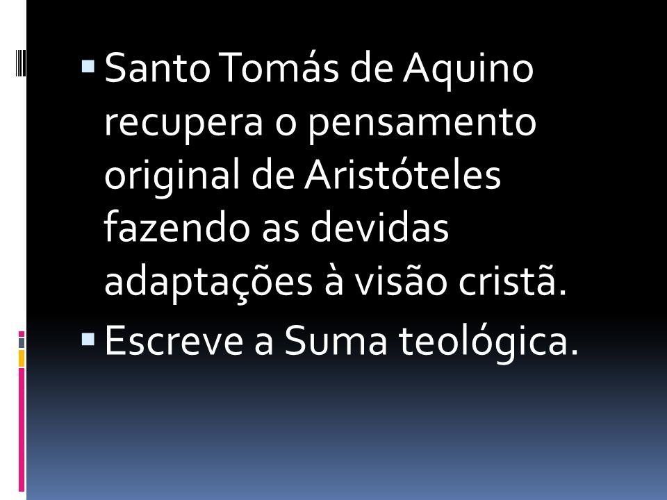 Santo Tomás de Aquino recupera o pensamento original de Aristóteles fazendo as devidas adaptações à visão cristã.