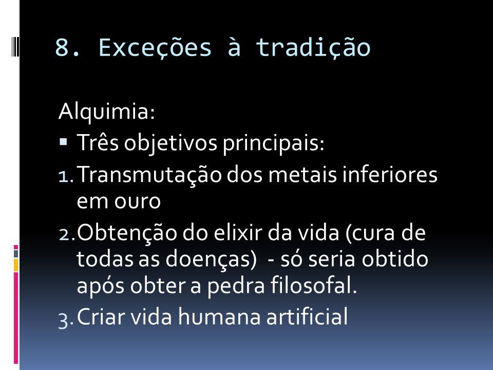 8. Exceções à tradição Alquimia: Três objetivos principais:
