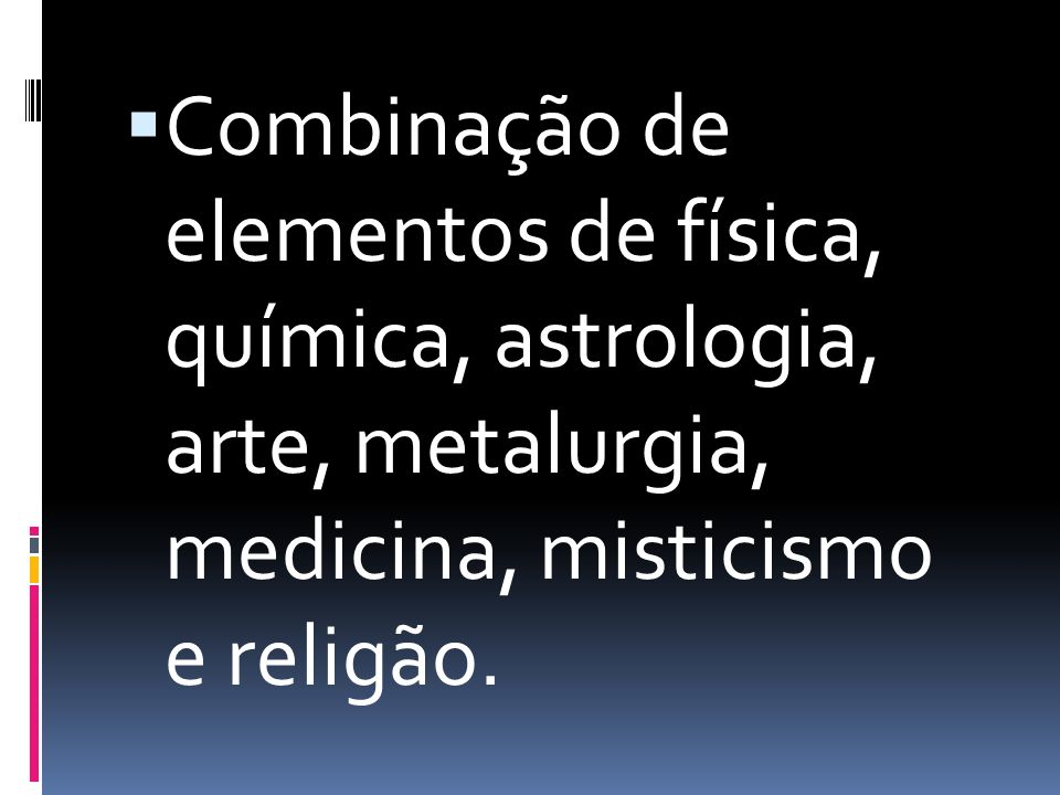 Combinação de elementos de física, química, astrologia, arte, metalurgia, medicina, misticismo e religão.