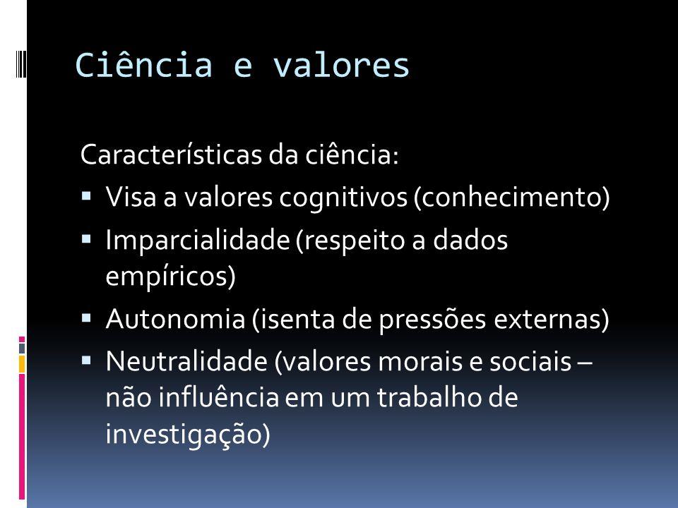 Ciência e valores Características da ciência: