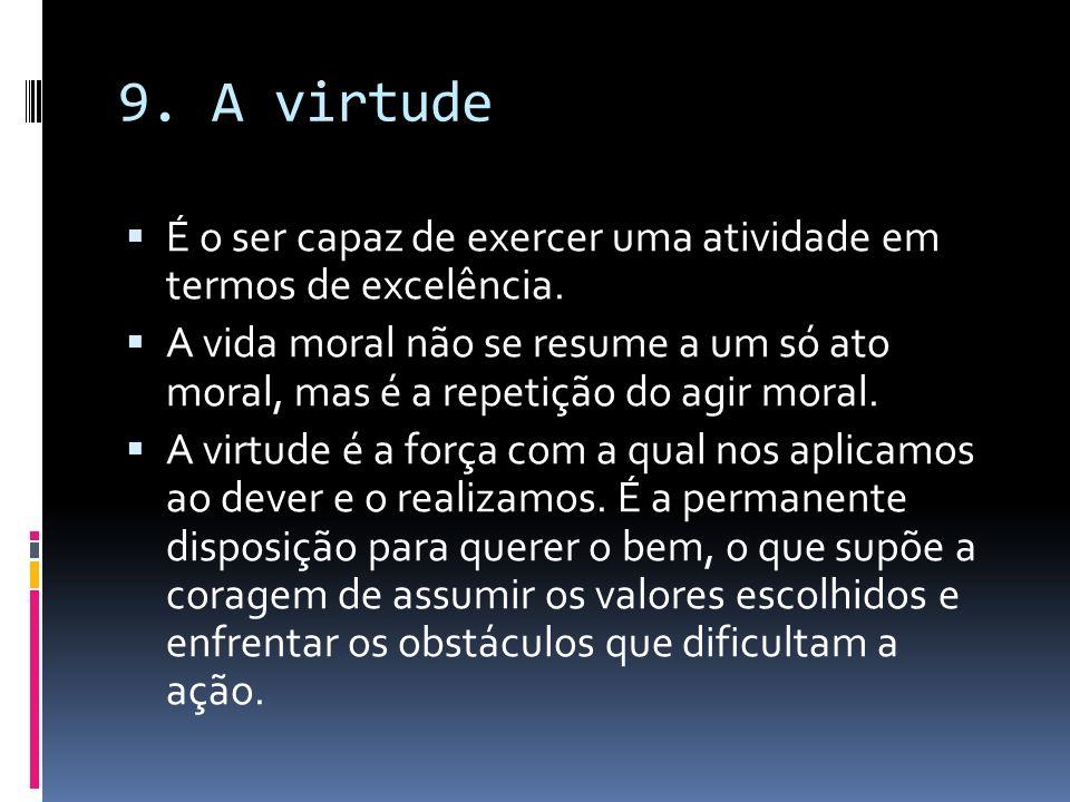 9. A virtude É o ser capaz de exercer uma atividade em termos de excelência.