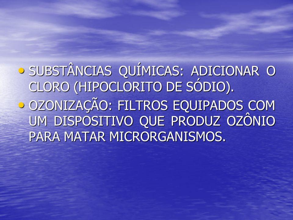 SUBSTÂNCIAS QUÍMICAS: ADICIONAR O CLORO (HIPOCLORITO DE SÓDIO).