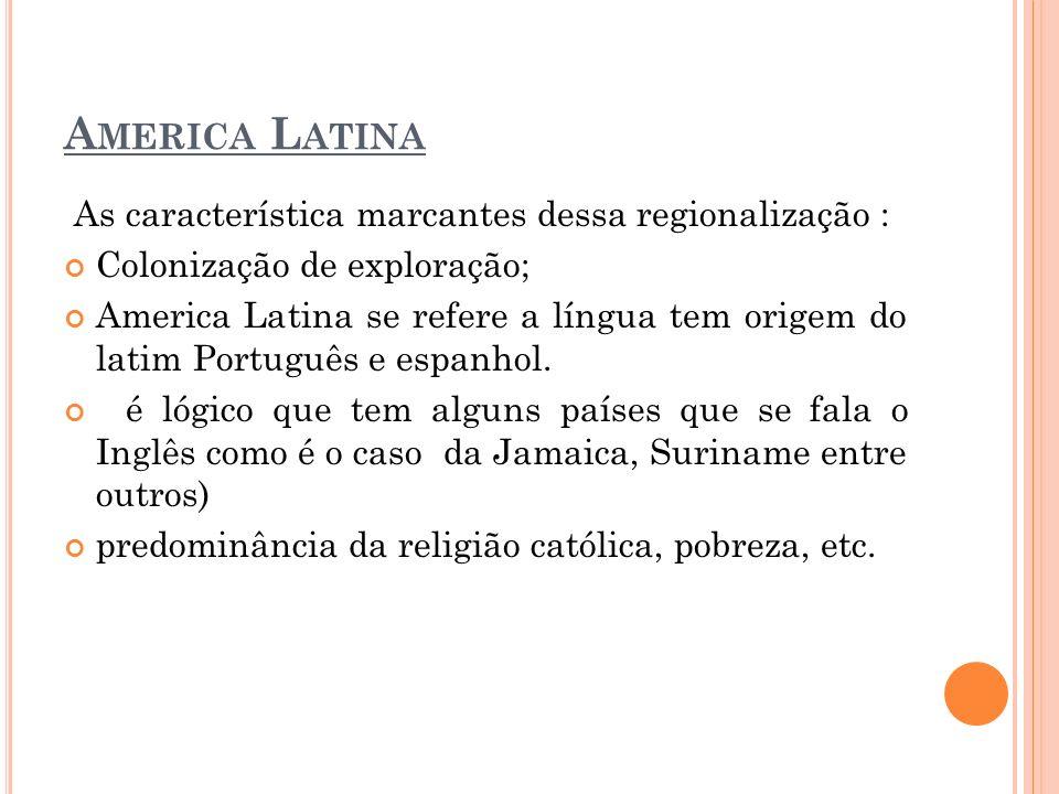 America Latina As característica marcantes dessa regionalização :