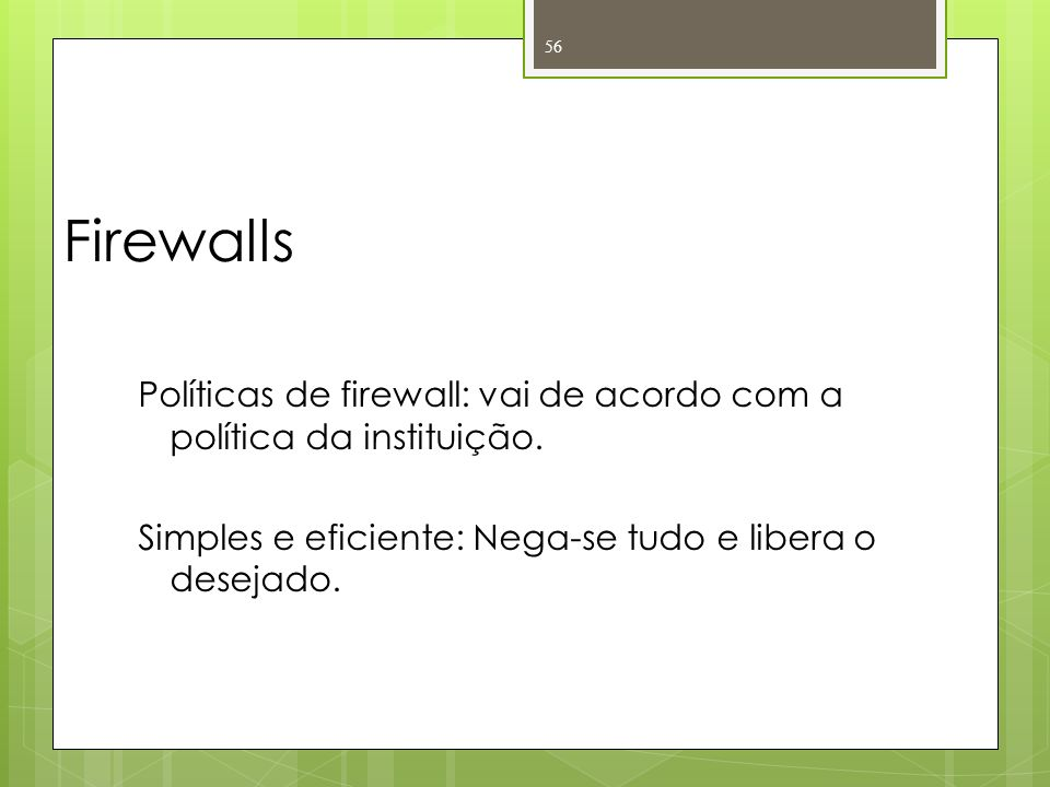 Firewalls Políticas de firewall: vai de acordo com a política da instituição.