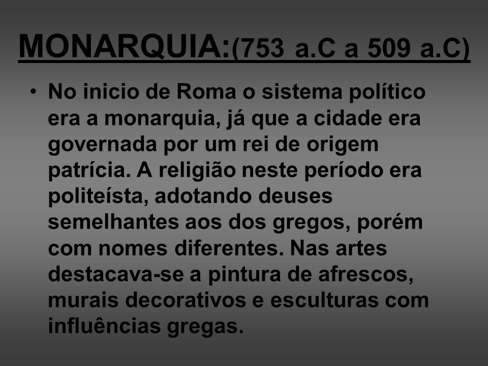 MONARQUIA:(753 a.C a 509 a.C)