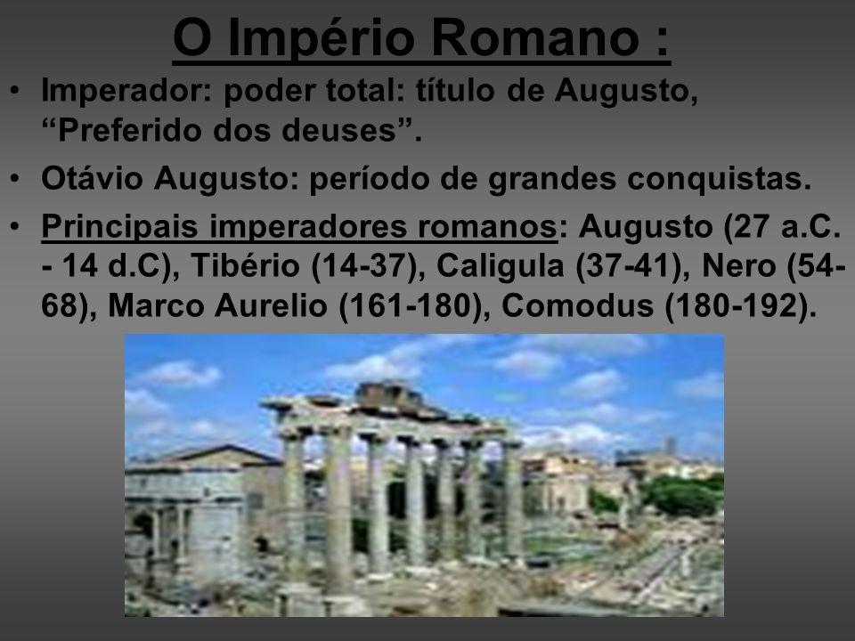 O Império Romano : Imperador: poder total: título de Augusto, Preferido dos deuses . Otávio Augusto: período de grandes conquistas.