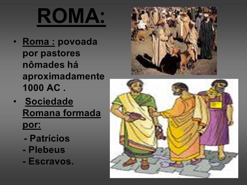 ROMA: Roma : povoada por pastores nômades há aproximadamente 1000 AC .
