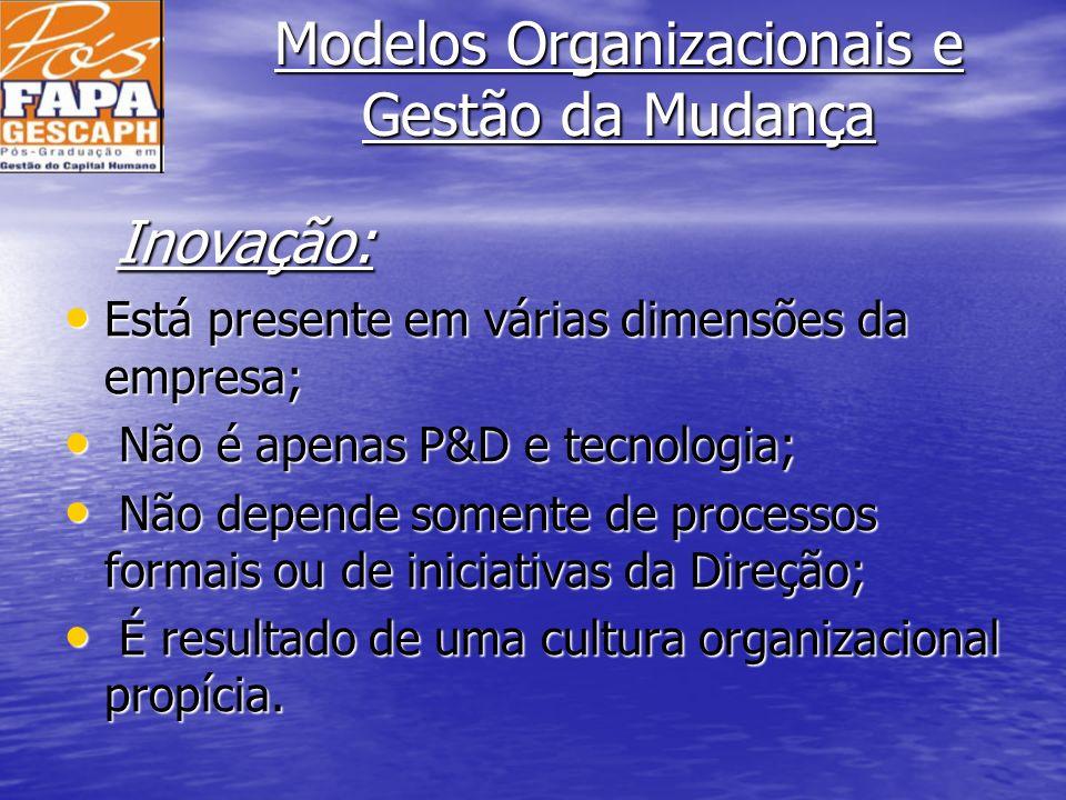 Inovação: Está presente em várias dimensões da empresa;