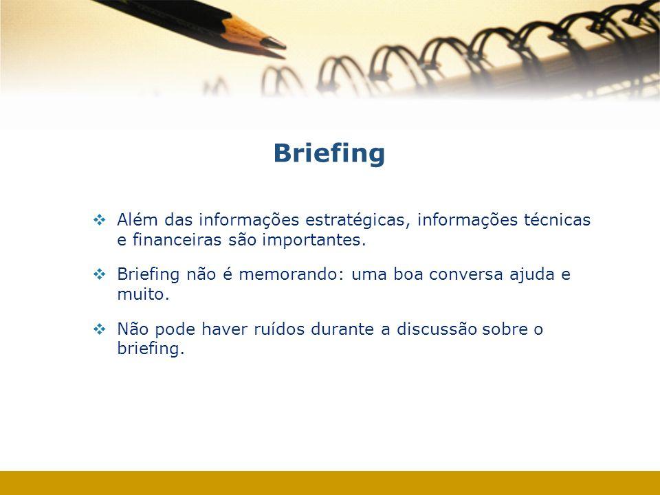 Briefing Além das informações estratégicas, informações técnicas e financeiras são importantes.