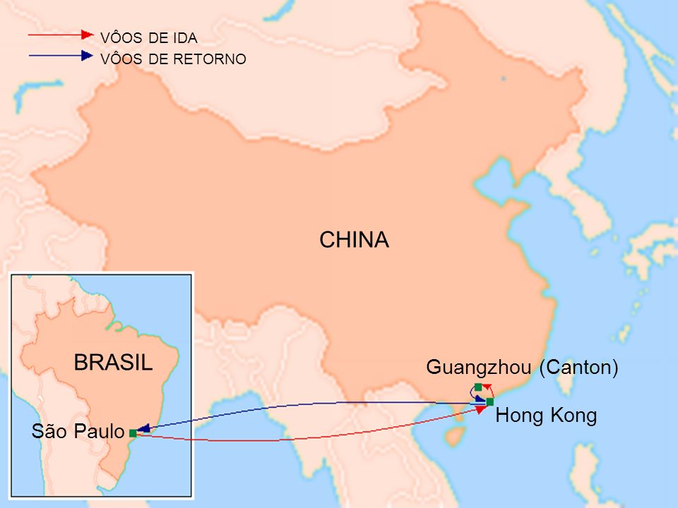 CHINA BRASIL Guangzhou (Canton) Hong Kong São Paulo VÔOS DE IDA