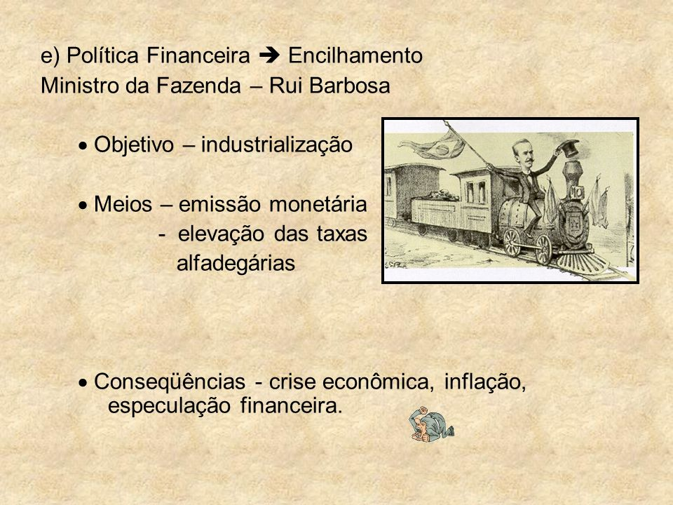 e) Política Financeira  Encilhamento
