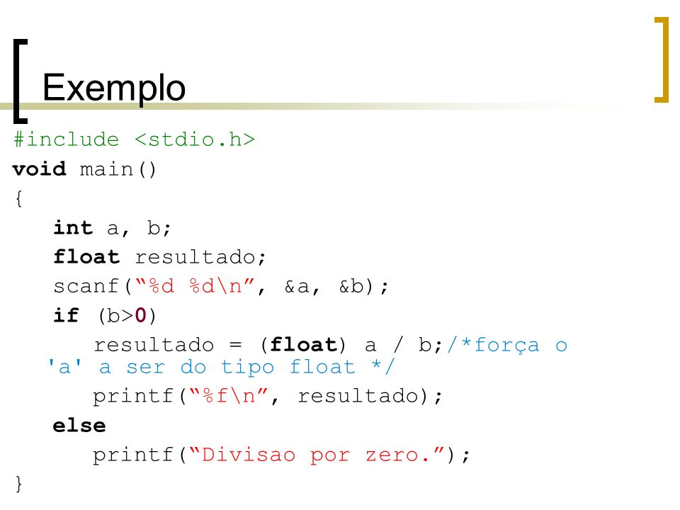 Exemplo #include <stdio.h> void main()‏ { int a, b;