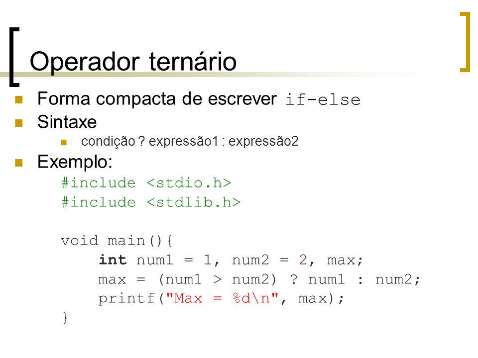 Operador ternário Forma compacta de escrever if-else Sintaxe Exemplo: