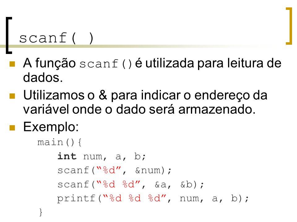 scanf( ) A função scanf()é utilizada para leitura de dados.