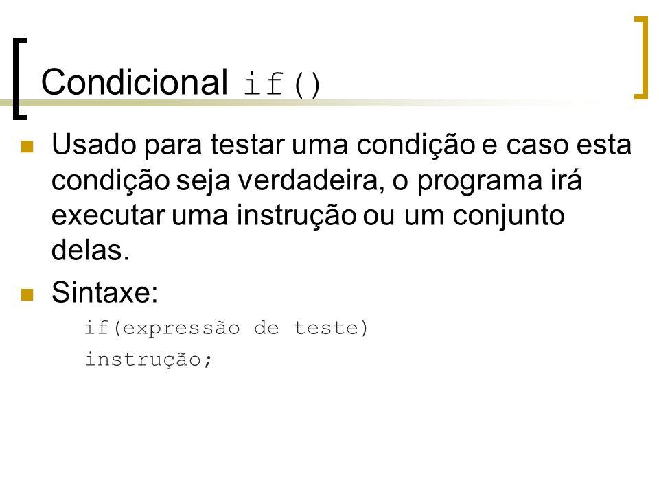 Condicional if() Usado para testar uma condição e caso esta condição seja verdadeira, o programa irá executar uma instrução ou um conjunto delas.