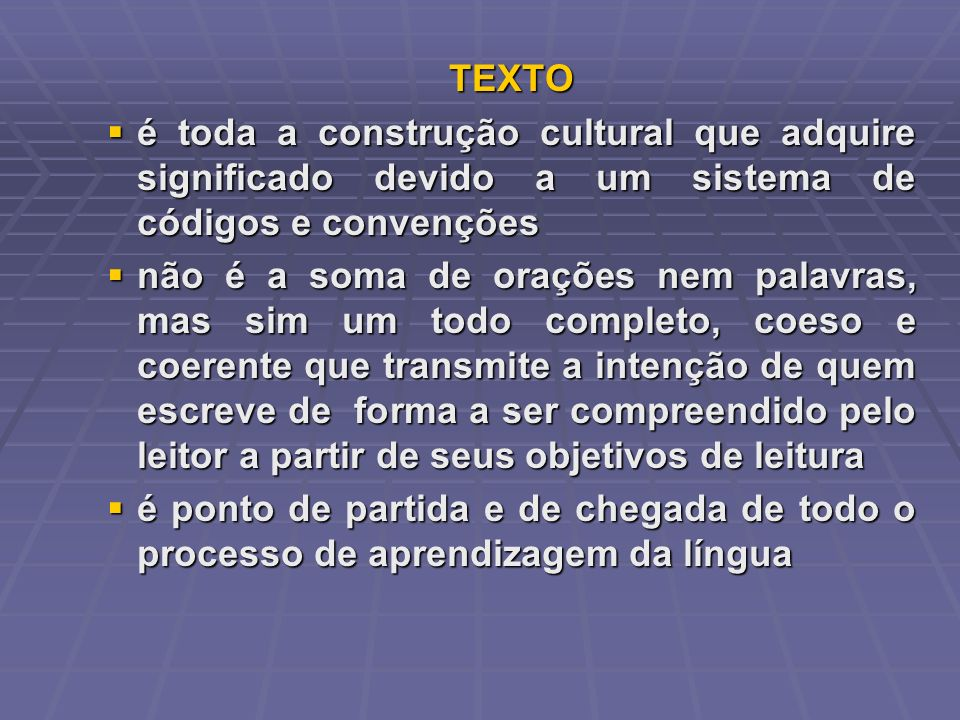 TEXTO é toda a construção cultural que adquire significado devido a um sistema de códigos e convenções.
