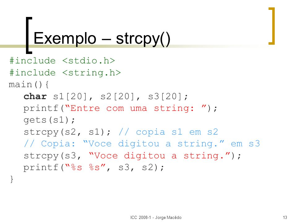 Exemplo – strcpy() #include <stdio.h> #include <string.h>