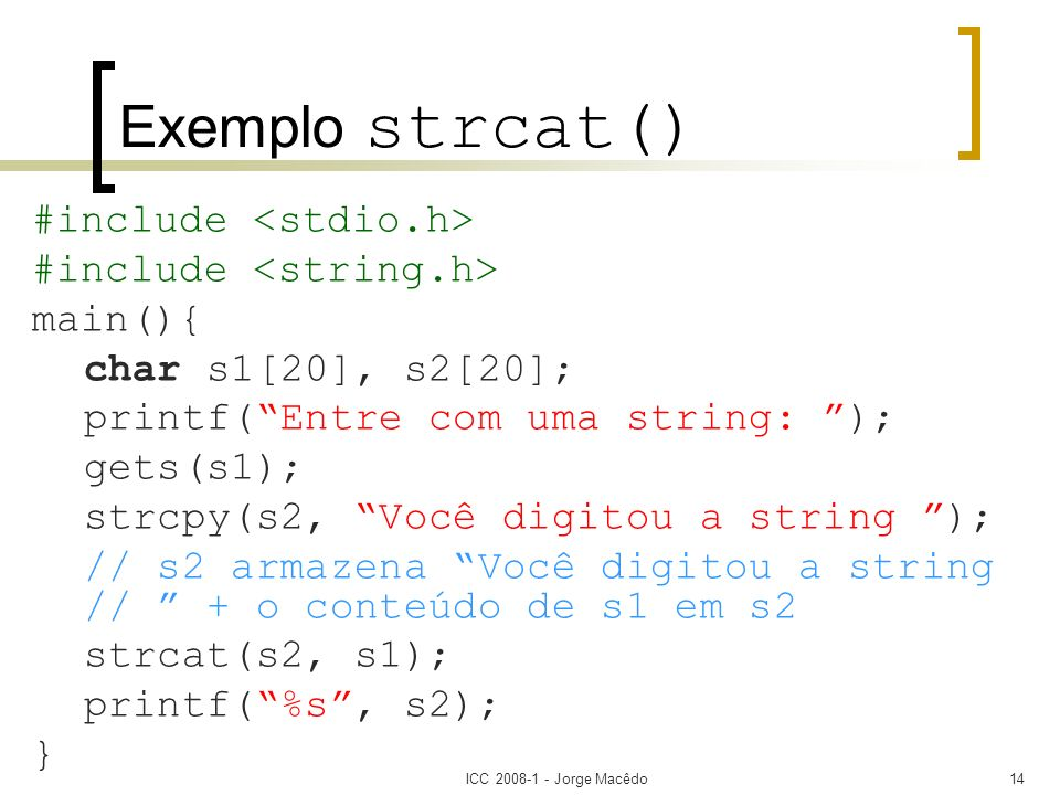 Exemplo strcat() #include <stdio.h> #include <string.h>