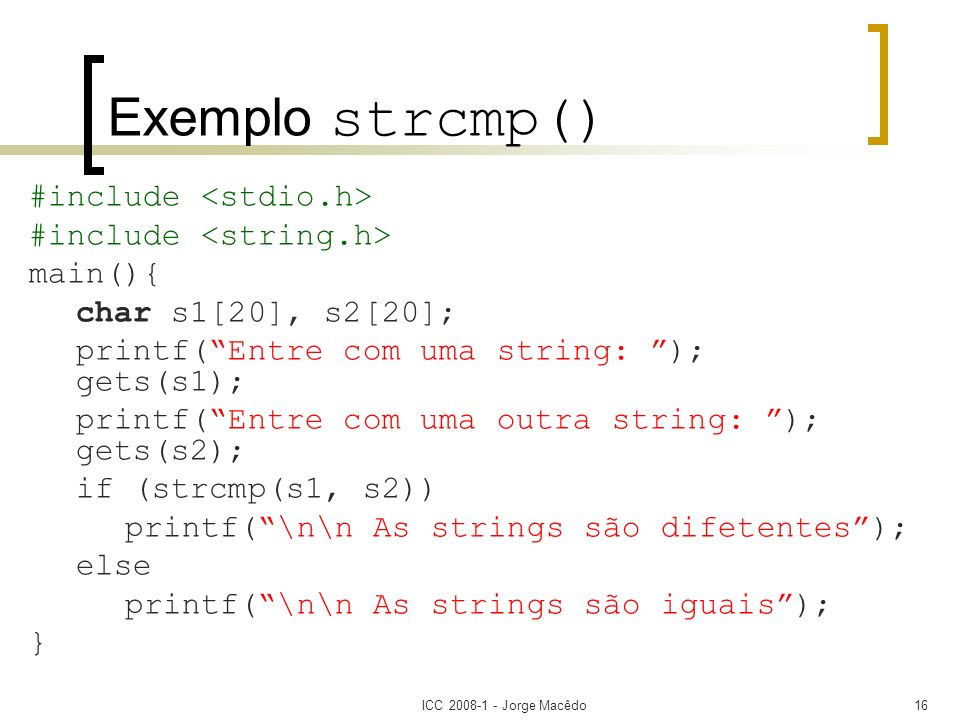 Exemplo strcmp() #include <stdio.h> #include <string.h>