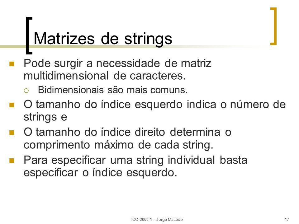 Matrizes de strings Pode surgir a necessidade de matriz multidimensional de caracteres. Bidimensionais são mais comuns.