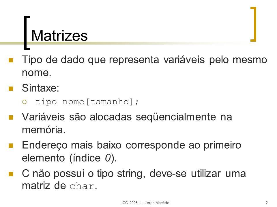Matrizes Tipo de dado que representa variáveis pelo mesmo nome.