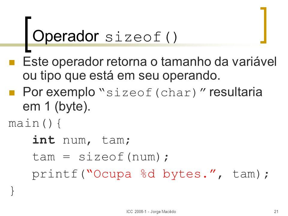 Operador sizeof()Este operador retorna o tamanho da variável ou tipo que está em seu operando. Por exemplo sizeof(char) resultaria em 1 (byte).