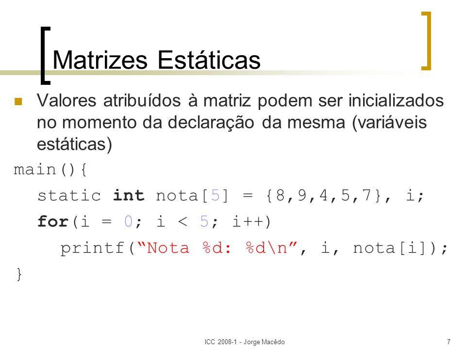 Matrizes Estáticas Valores atribuídos à matriz podem ser inicializados no momento da declaração da mesma (variáveis estáticas)
