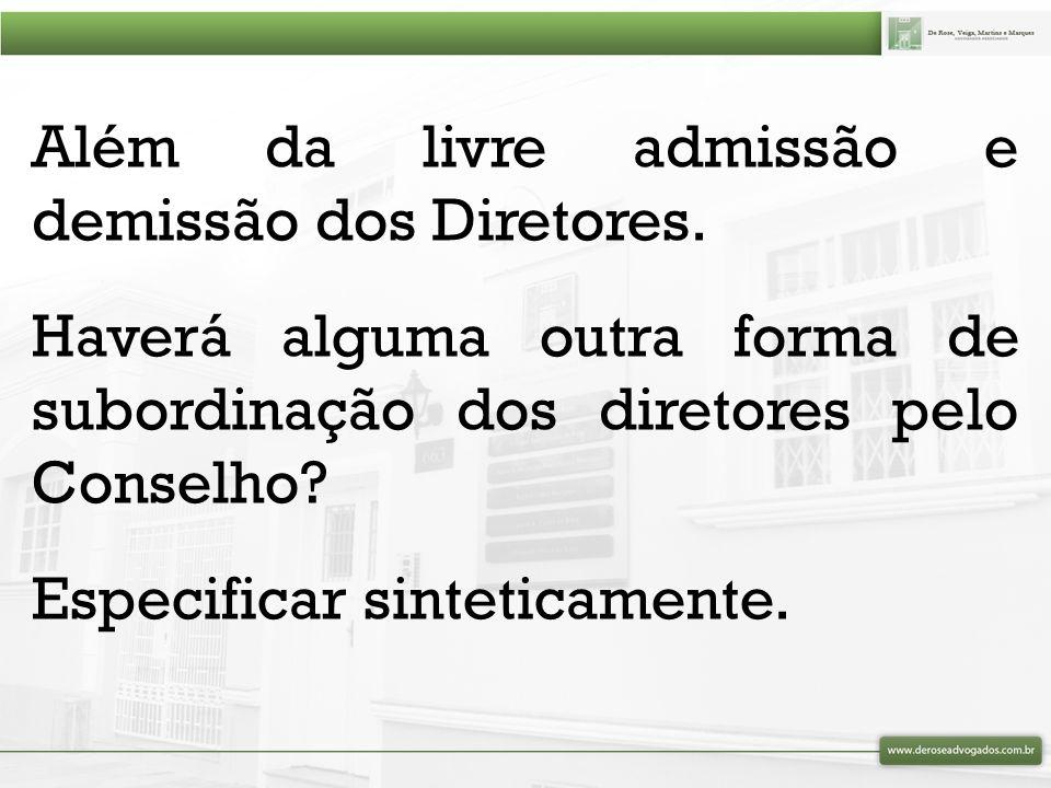 Além da livre admissão e demissão dos Diretores.