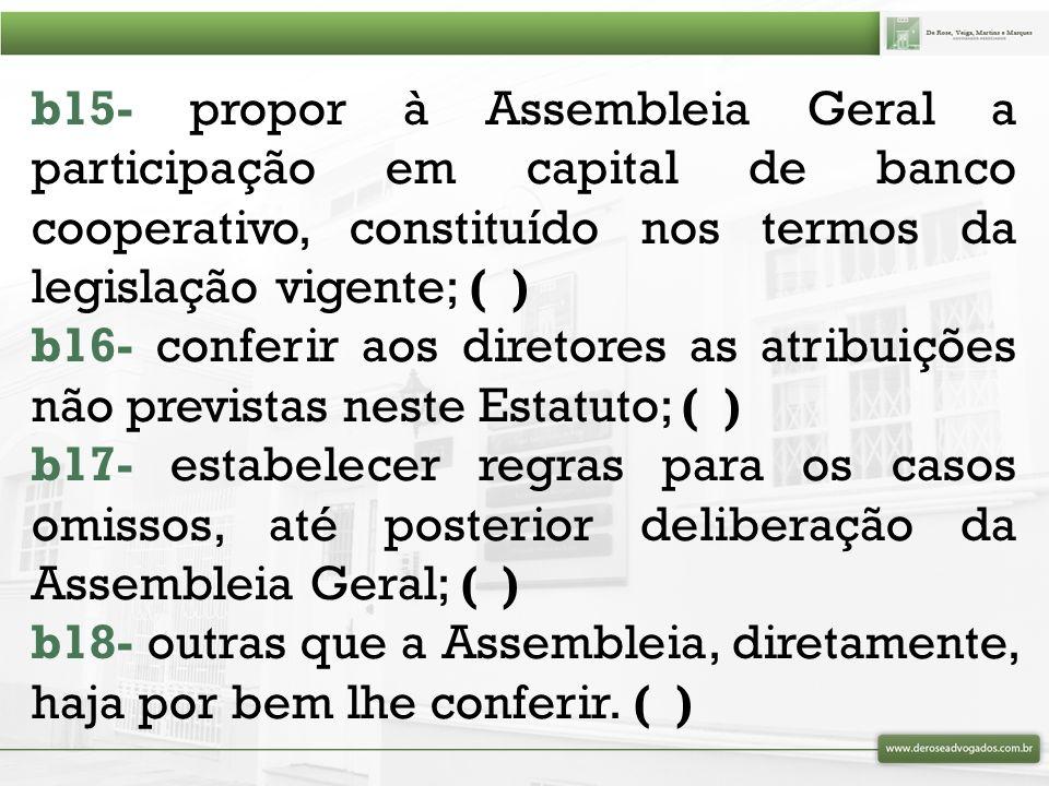 b15- propor à Assembleia Geral a participação em capital de banco cooperativo, constituído nos termos da legislação vigente; ( )