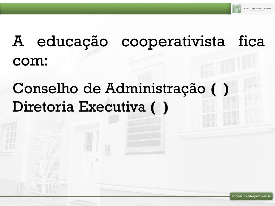 A educação cooperativista fica com:
