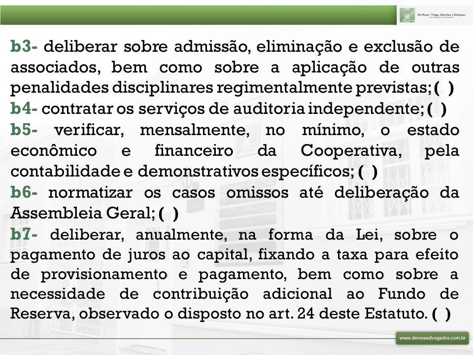b3- deliberar sobre admissão, eliminação e exclusão de associados, bem como sobre a aplicação de outras penalidades disciplinares regimentalmente previstas; ( )
