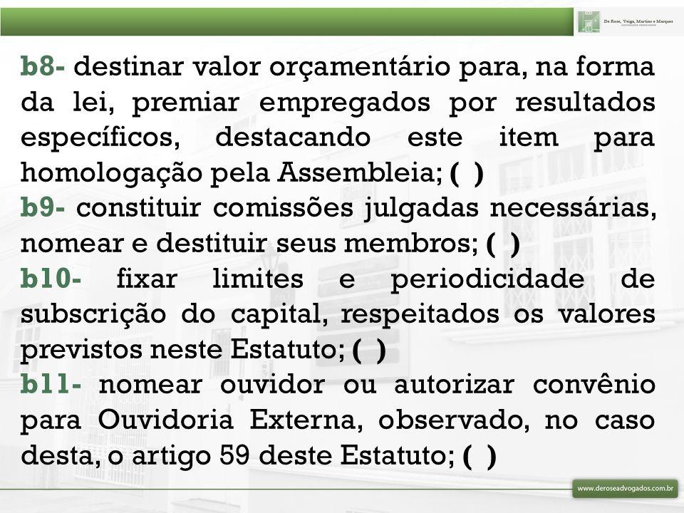 b8- destinar valor orçamentário para, na forma da lei, premiar empregados por resultados específicos, destacando este item para homologação pela Assembleia; ( )