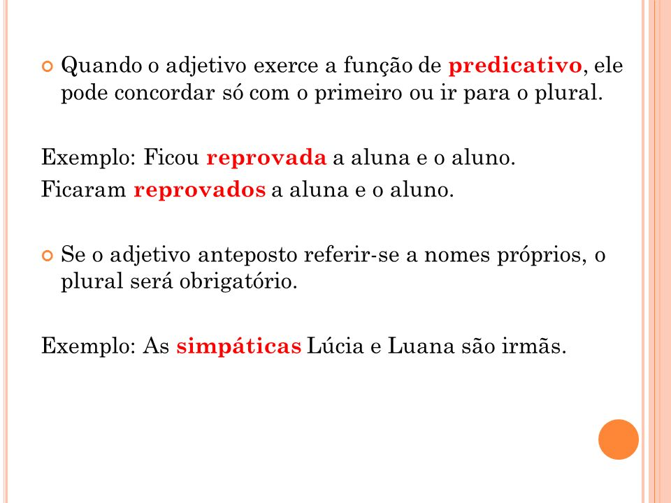 Quando o adjetivo exerce a função de predicativo, ele pode concordar só com o primeiro ou ir para o plural.