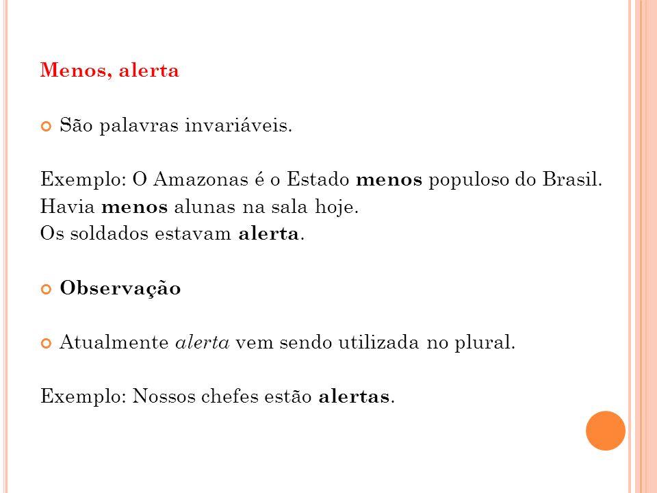 Menos, alerta São palavras invariáveis. Exemplo: O Amazonas é o Estado menos populoso do Brasil.