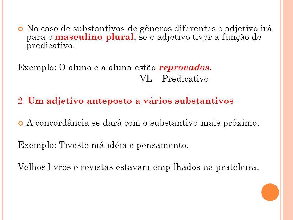 No caso de substantivos de gêneros diferentes o adjetivo irá para o masculino plural, se o adjetivo tiver a função de predicativo.